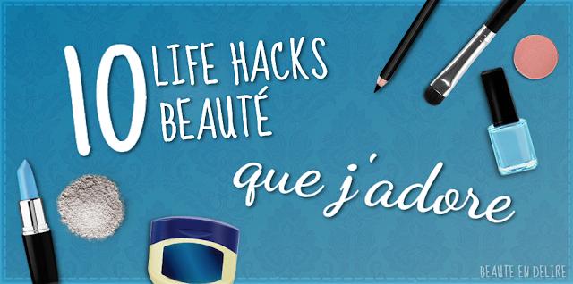 Vignette - 10 life hacks beauté que j'adore. - Beauté en délire