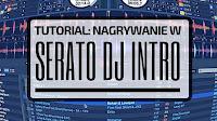 nagrywanie seta serato, nagrywanie w serato, jak nagrać seta w serato dj intro, serato dj intro recording