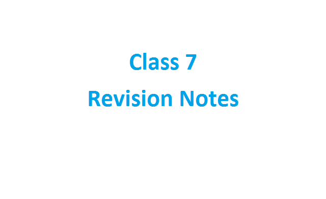 Class 7 Revision Notes - Short CBSE Notes For Class 7 Students