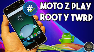 ▶︎Como ser Root en MOTO Z PLAY e Instalar TWRP Recovery Muy Facil◀︎Denek32