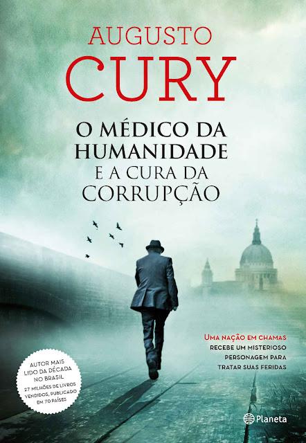 O médico da humanidade e a cura da corrupção Augusto Cury