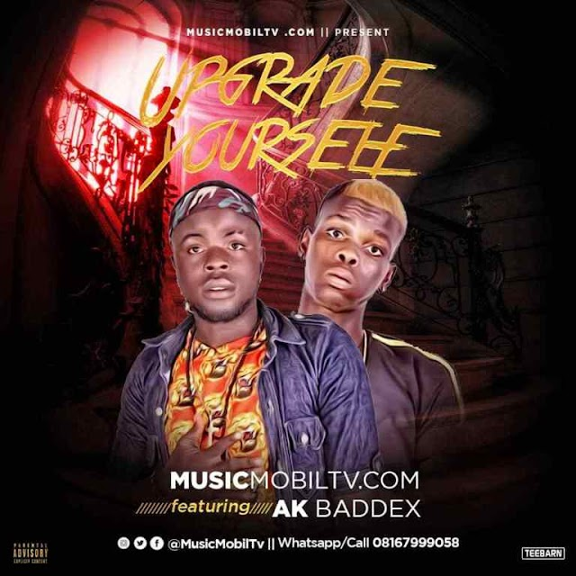[Music] MusicMobilTv.COM Ft Ak Baddex – Upgrade Your Self