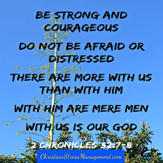 Be strong and courageous. Do not be afraid or distressed. There are more with us than with him. With him are mere me. With us is our God.(2 Chronicles 32:7-8)