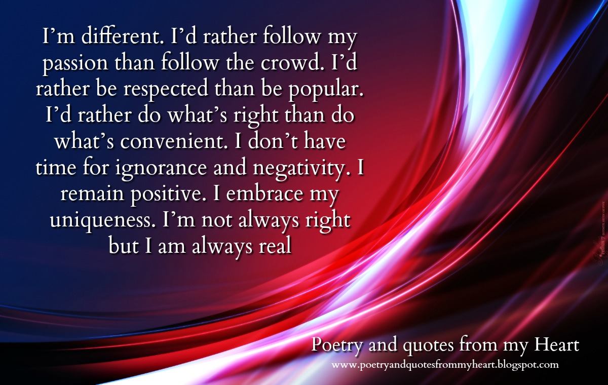 Poetry And Quotes From My Heart Im Different Id Rather Follow My