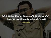 Kritik Cadas Mantan Ketua MPR RI, Amien Rais : Bung Jokowi, Selesaikan Skandal Ahok!
