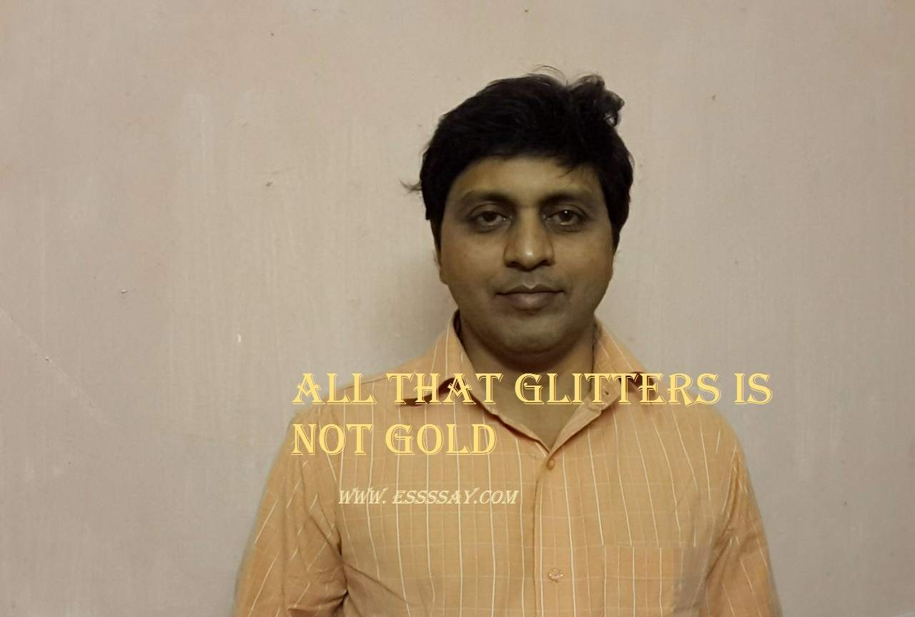 All the glitters is not gold essay