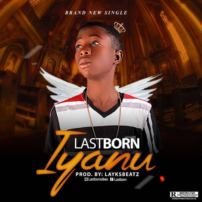 [Music] Last Born - Iyanu (Prod. By LayksBeatz)