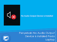 Penyebab No Audio Output Device Is Installed Pada Laptop