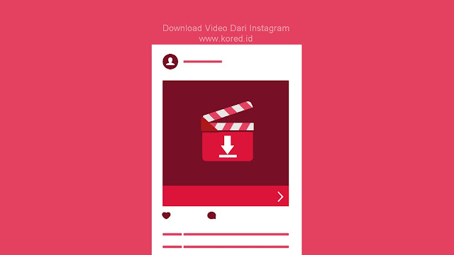 Cara Download Video Dari Instagram - Kored ID
