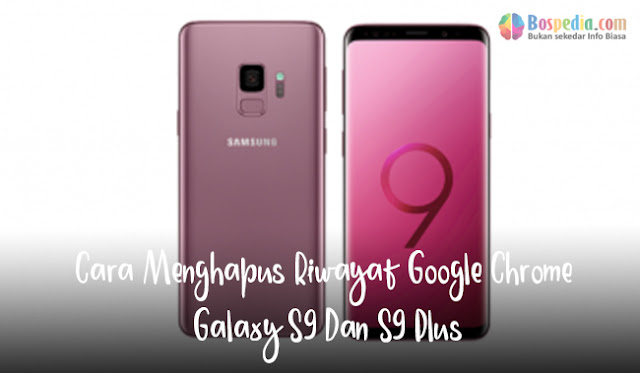 Cara Menghapus Riwayat Google Chrome Galaxy S9 Dan S9 Plus