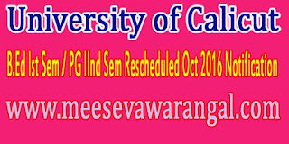 University of Calicut B.Ed Ist Sem / PG IInd Sem Rescheduled Oct 2016 Notification