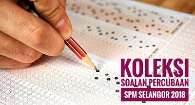 Koleksi Soalan Percubaan SPM Selangor 2018
