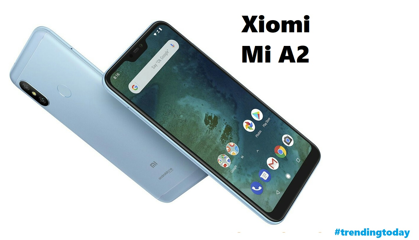 Xiaomi Mi A2 Review Pricefeatures Specifications Trendingtoday Features And