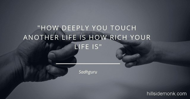 Sadguru Quotes-4 How deeply you touch another life is how rich your life is. -Sadhguru