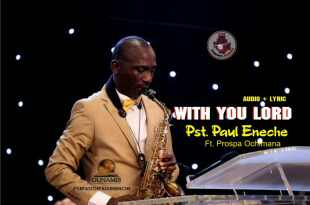 [Music + Lyrics] Pst Paul Enenche - With You Lord I Can Be Naked and Not Ashamed Ft Prospa Ochimana