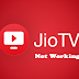 Jio Tv  Not Working ?