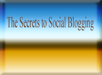 The Secrets to Social Blogging