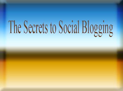 The Secrets to Social Blogging