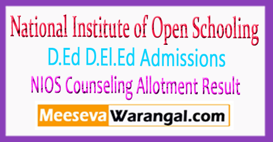 NIOS National Institute of Open Schooling D.Ed D.El.Ed Admission Counseling Allotment Result 2017