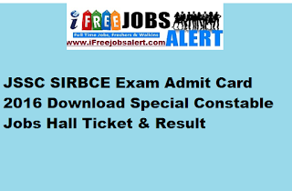 JSSC SIRBCE Exam Admit Card 2016 Download Special Constable Jobs Hall Ticket & Result