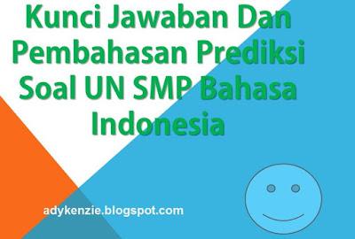 Kunci Jawaban dan Pembahasan Soal UN SMP Pelajaran Bahasa Indonesia