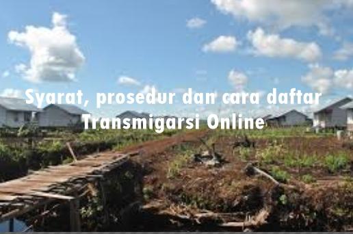 Syarat, Prosedur dan Cara Mendaftar Transmigrasi Online Terbaru