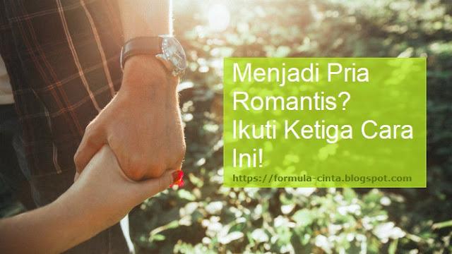Menjadi Pria Romantis? Ikuti Ketiga Cara Ini!
