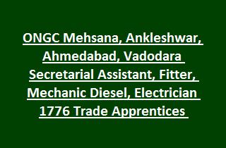 ONGC Mehsana, Ankleshwar, Ahmedabad, Vadodara Secretarial Assistant, Fitter, Mechanic Diesel, Electrician 1776 Trade Apprentices