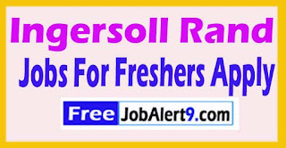 Ingersoll Rand Notification Recruitment 2017 Jobs For Freshers Apply