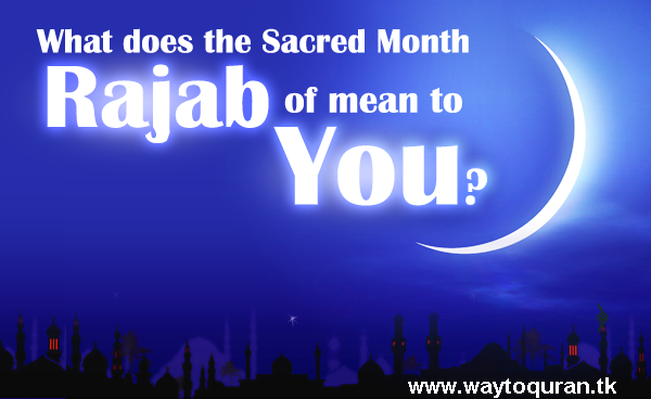 ISLAMIC ARTICLES (GatewaytoQuran): How the Month of Rajab ...