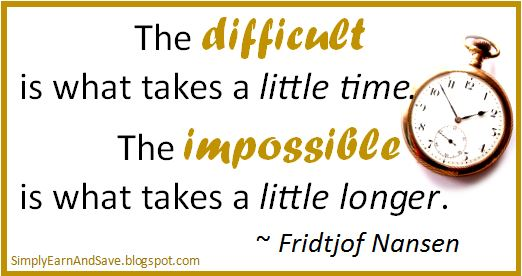 The difficult takes a little time, the impossible takes a little longer