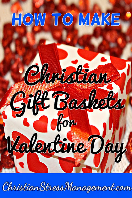 How to make Christian gift baskets for Valentine Day