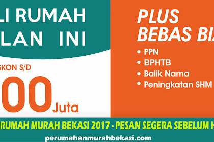 Beli Rumah Bulan Ini Diskon S/D 100 Juta Promo Rumah Murah BeKasi 2017