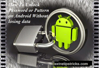 How To Unlock/Reset a Pattern Screen Lock on an Android Device with and without root