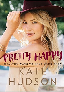 Pretty Happy. Healthy ways to love your body Kate Hudson