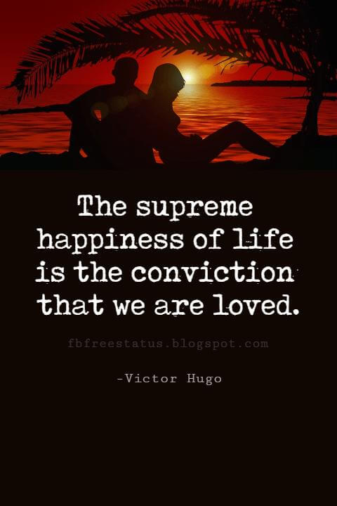 Valentines Day Quotes, The supreme happiness of life is the conviction that we are loved. - Victor Hugo