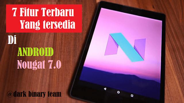 Ini Dia 7 Fitur Terbaru Yang Tersedia di Android Nougat 7.0