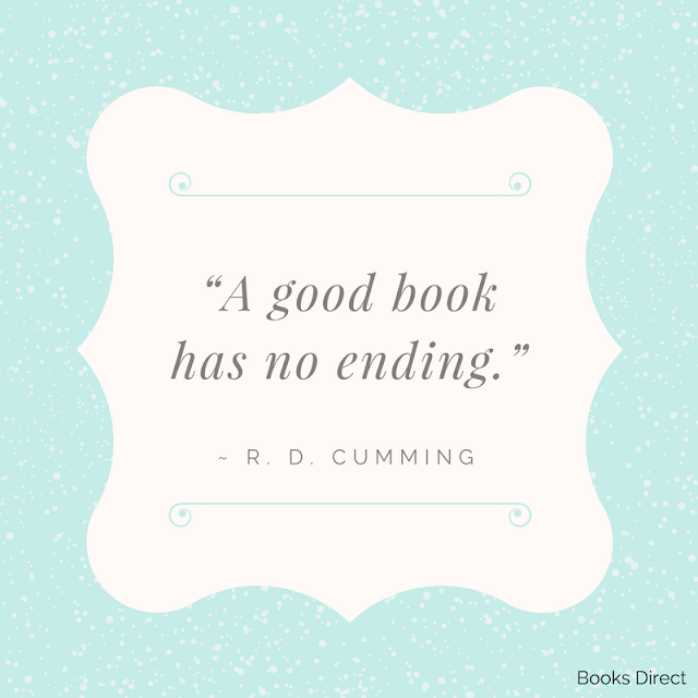 """A good book has no ending."" ~ R. D. Cumming"
