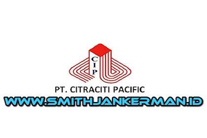 Lowongan PT. Citraciti Pacific Pekanbaru April 2018