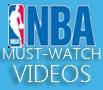 NBA MUST-WATCH VIDEOS