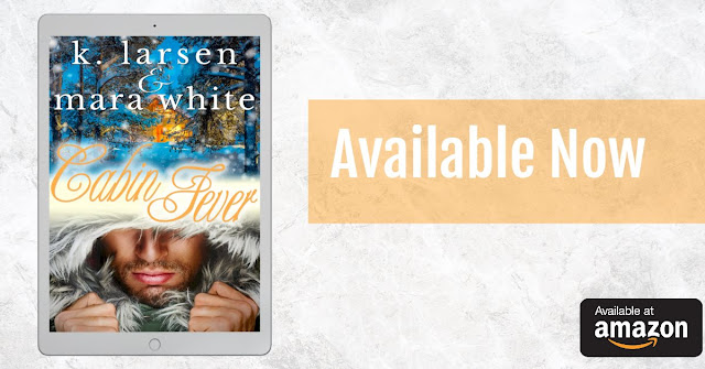 CABIN FEVER by K Larsen & Mara White @klarsen_author @authormarawhite #newrelease #mustread #kindleunlimited #review #unratedbookshelf #availablenow