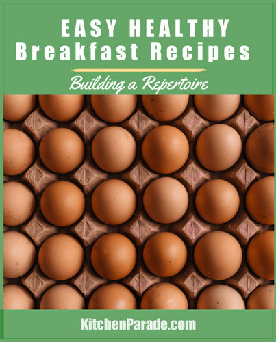 Easy Healthy Breakfast Recipes: Building a Repertoire ♥ KitchenParade.com