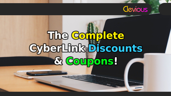 The Complete CyberLink Discounts & Coupons! - Clevious