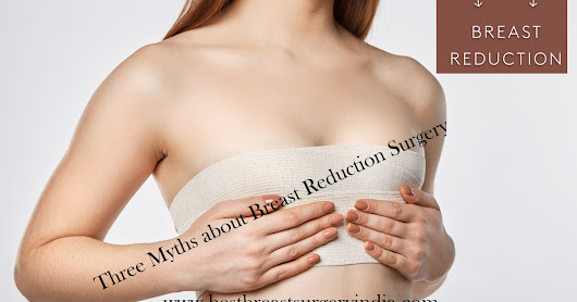 Three Myths about Breast Reduction Surgery