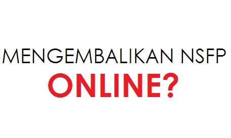 cara mengembalikan NSFP online