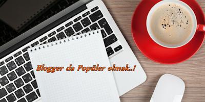 Blogger da popüler olmak