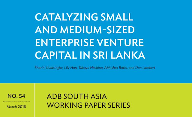 """Catalyzing Small and Medium-sized Enterprise Venture Capital in Sri Lanka"" - by Sharini Kulasinghe, Lily Han, Takuya Hoshino, Abhishek Rathi, and Don Lambert 