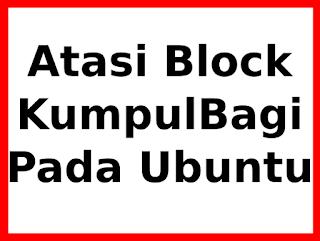Mengatasi Block Kumpulbagi Pada Linux/Ubuntu