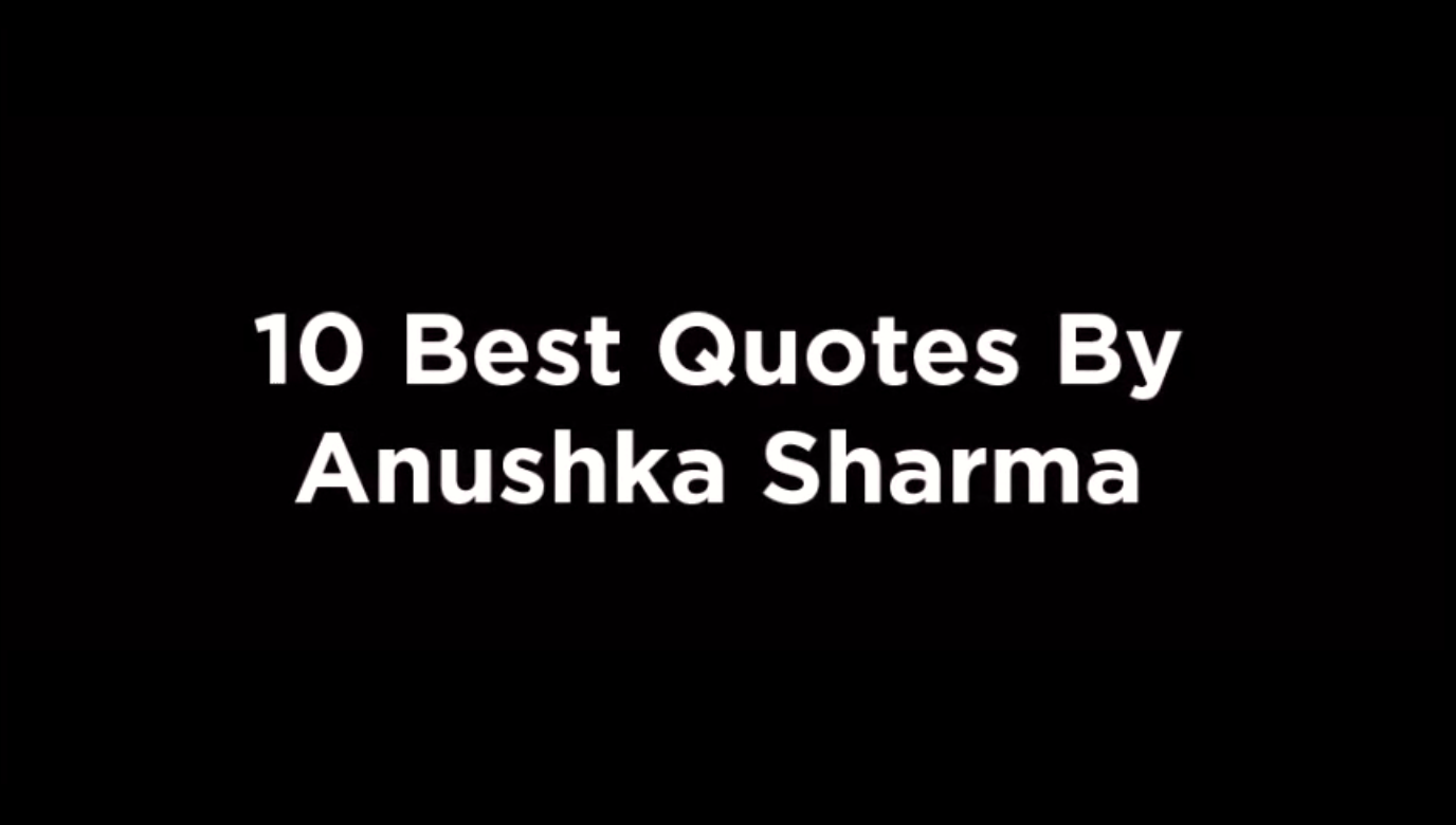 10 Best Quotes By Anushka Sharma [video]