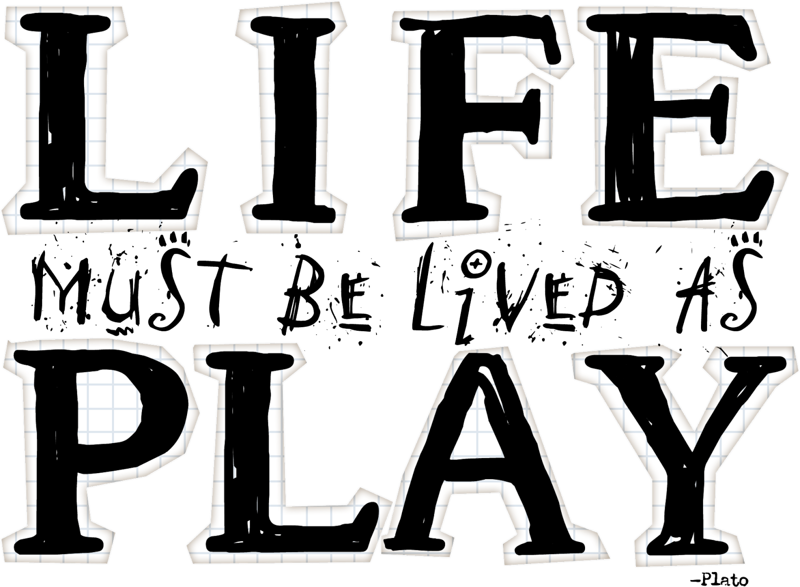 Quotes and Sayings: Life must be lived as a play